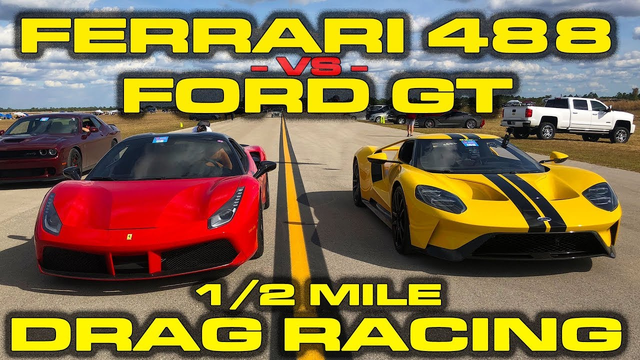 2018 Ford GT vs Ferrari 488 Drag Racing down the 1/2 Mile at Wannagofast
